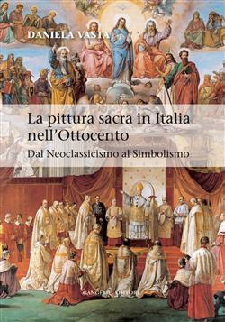 La pittura sacra in Italia nell'Ottocento. Dal neoclassicismo al simbolismo. Ediz. illustrata