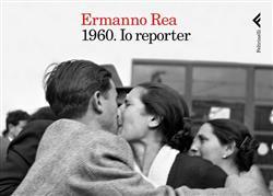 1960. Io reporter. Ediz. illustrata