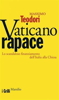 Vaticano rapace. Lo scandaloso finanziamento dell'Italia alla Chiesa