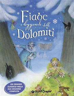 Fiabe e leggende delle Dolomiti. Ediz. illustrata