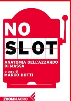 No slot. Anatomia dell'azzardo