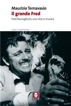 Il grande Fred. Fred Buscaglione, una vita in musica