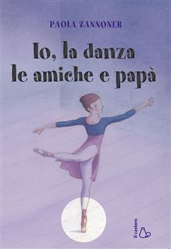 Io, la danza, le amiche e papà