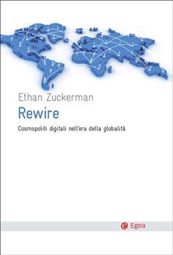 Rewire. Cosmopoliti digitali nell'era della globalità