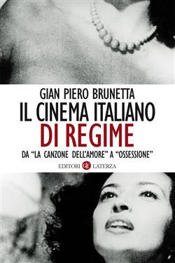 """Il cinema italiano di regime. Da """"La canzone dell'amore"""" a """"Ossessione"""". 1929-1945"""