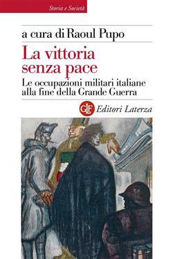 La vittoria senza pace. Le occupazioni militari italiane alla fine della Grande Guerra