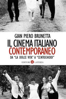 """Il cinema italiano contemporaneo. Da """"La dolce vita"""" a """"Centochiodi"""""""