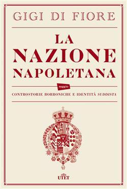 """La nazione napoletana. Controstorie borboniche e identità """"suddista"""""""