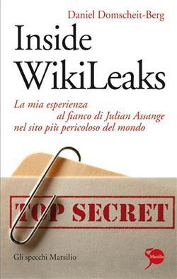 Inside WikiLeaks. La mia esperienza al fianco di Julian Assange nel sito più pericoloso del mondo