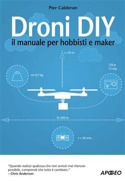 Droni DIY. Il manuale per hobbisti e maker