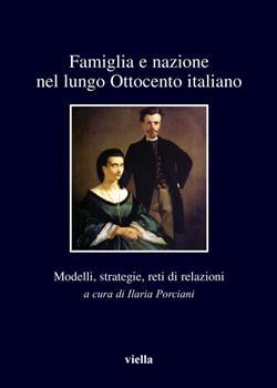 Famiglia e nazione nel lungo Ottocento italiano. Modelli, strategie, reti di relazioni