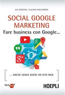 Social Google marketing. Fare business con Google... Anche senza avere un sito web
