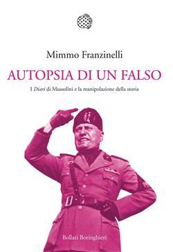 """Autopsia di un falso. I """"Diari"""" di Mussolini e la manipolazione della storia"""