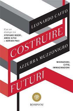 Costruire futuri. Migrazioni, città, immaginazioni