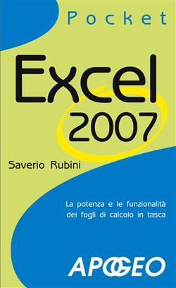 Excel 2007. La potenza e le funzionalità dei fogli di calcolo in tasca