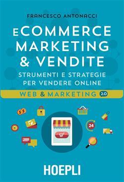 E-commerce. Marketing & vendite. Strumenti e strategie per vendere online