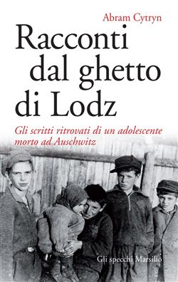 Racconti dal ghetto di Lodz. Gli scritti ritrovati di un adolescente morto ad Auschwitz