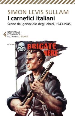 I carnefici italiani. Scene dal genocidio degli ebrei, 1943-1945
