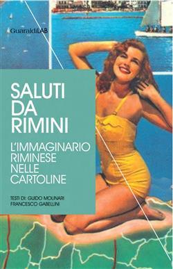 Saluti da Rimini. L'immaginario riminese nelle cartoline. Ediz. illustrata