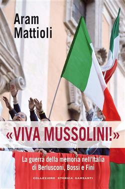 """""""Viva Mussolini!"""". La guerra della memoria nell'Italia di Berlusconi , Bossi e Fini"""