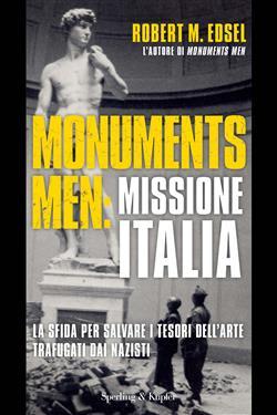 Monuments men: missione Italia. La sfida per salvare i tesori dell'arte trafugati dai nazisti