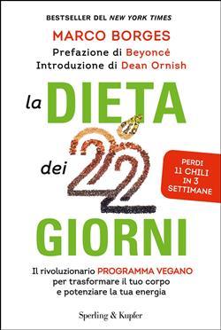 La dieta dei 22 giorni. Il programma vegano per trasformare il tuo corpo e potenziare la tua energia