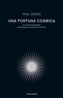 Una fortuna cosmica. La vita nell'universo: coincidenza o progetto divino?