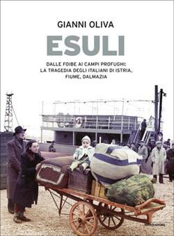Esuli. Dalle foibe ai campi profughi: la tragedia degli italiani di Istria, Fiume, Dalmazia