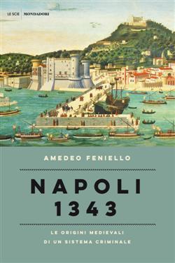 Napoli 1343. Le origini medievali di un sistema criminale