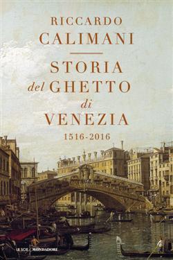 Storia del ghetto di Venezia. (1516-2016)