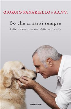 So che ci sarai sempre. Lettere d'amore ai cani della nostra vita