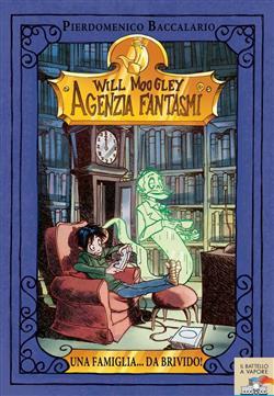 Una famiglia... da brivido. Will Moogley Agenzia Fantasmi. Ediz. illustrata