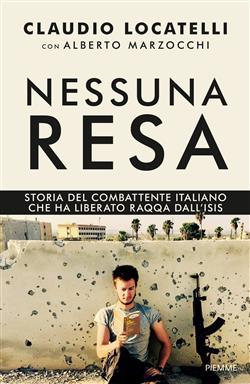 Nessuna resa. Storia del combattente italiano che ha liberato Raqqa dall'Isis