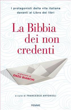 La Bibbia dei non credenti. I protagonisti della vita italiana davanti al libro dei libri
