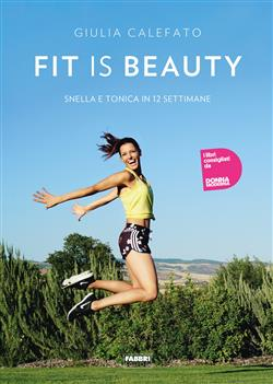 Fit is beauty. Snella e tonica in 12 settimane
