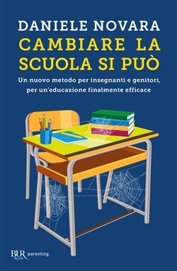 Cambiare la scuola si può. Un nuovo metodo per insegnanti e genitori, per un'educazione finalmente efficace