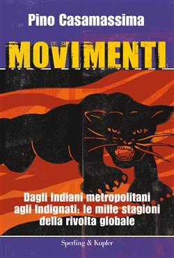 Movimenti. Dagli Indiani Metropolitani agli Indignati, le mille stagioni della rivolta globale