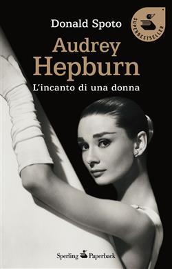 Audrey Hepburn. L'incanto di una donna