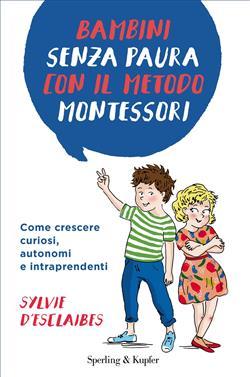 Bambini senza paura con il metodo Montessori. Come crescere curiosi, autonomi e intraprendenti