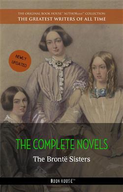 The complete novels of the Brontë sisters. Ediz. annotata