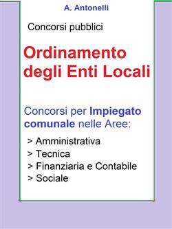 Concorsi pubblici. Ordinamento degli enti locali. Concorsi per impiegato comunale nelle aree: amministrativa, tecnica, finanziaria e contabile, sociale