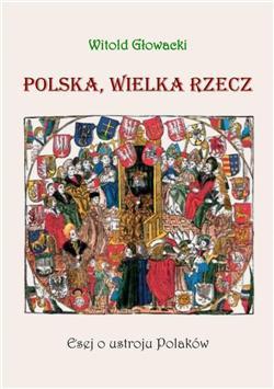 Polska, wielka rzecz. Esej o ustroju Polaków
