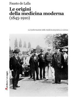 Le origini della medicina moderna (1845-1910). Le trasformazioni della medicina da pratica a scienza