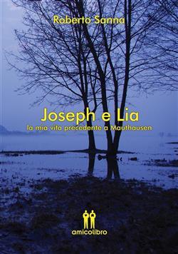 Joseph e Lia. La mia vita precedente a Mauthausen