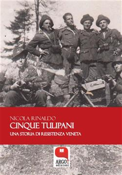 Cinque tulipani. Una storia di Resistenza veneta