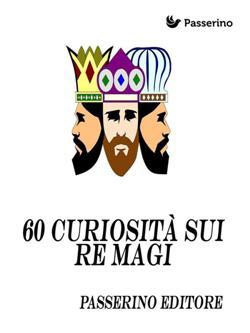 60 curiosità sui Re Magi