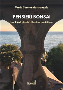 Pensieri bonsai. L'utilità di piccole riflessioni quotidiane