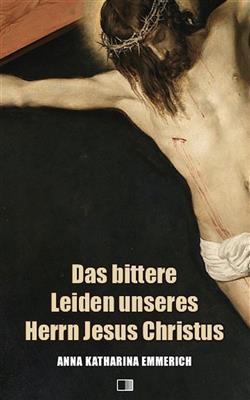 Das bittere Leiden unseres Herrn Jesus Christus