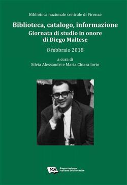Biblioteca, catalogo, informazione. Giornata di studio in onore di Diego Maltese (Biblioteca nazionale centrale di Firenze, 8 febbraio 2018)