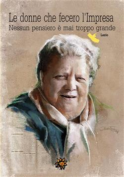 Le donne che fecero l'impresa. Lazio. Nessun pensiero è mai troppo grande